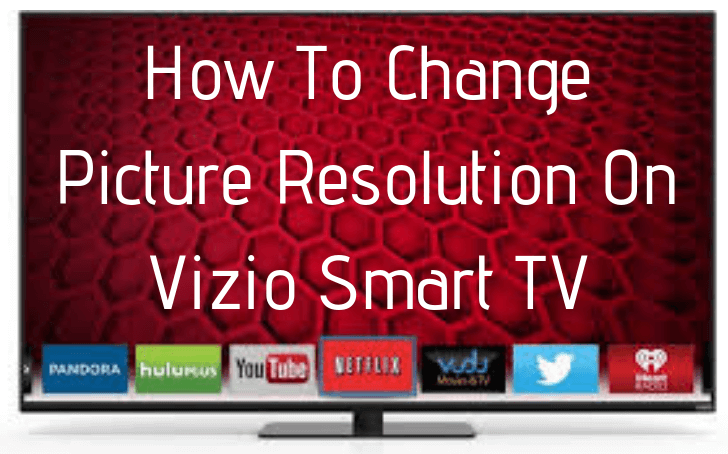 How To Change Picture Resolution On Vizio Smart Tv
