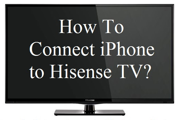 How To Connect iPhone to Hisense TV?