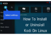 How To Install or Uninstall Kodi On Linux