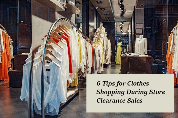 6 Tips for Clothes Shopping During Store Clearance Sales