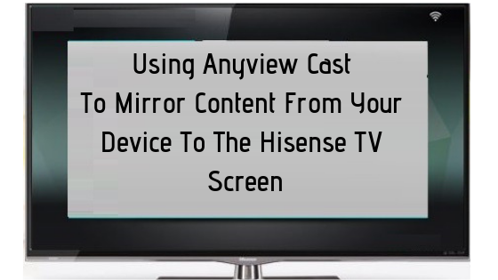 Hisense Anyview Cast | Screen Mirroring with Hisense TV