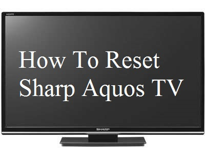 How To Reset Sharp Aquos TV