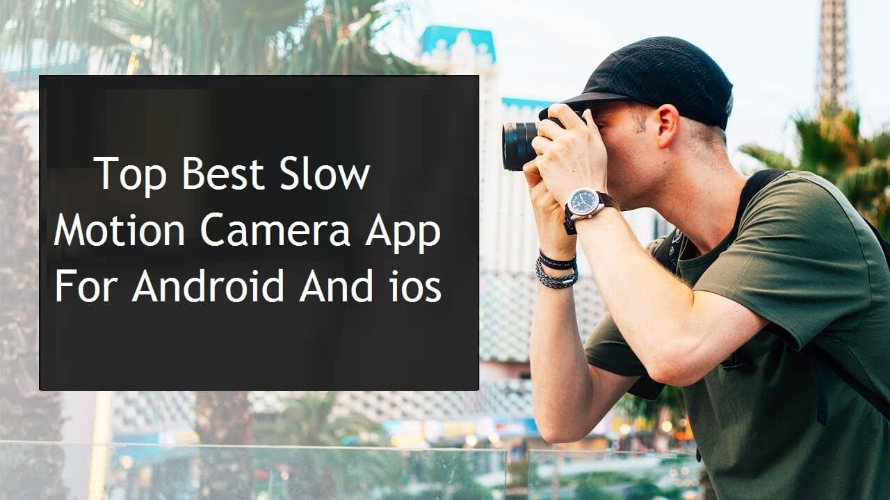 Top Best Slow Motion Camera App For Android And ios