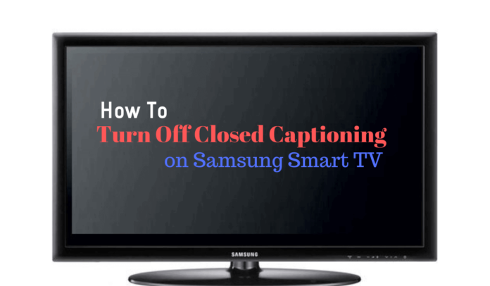 turn off closed captioning on Samsung Smart TV