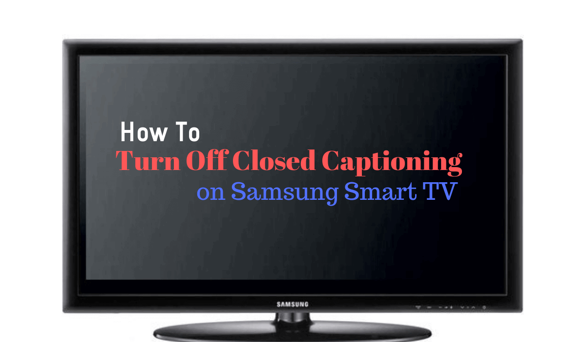 How to turn off closed captioning on Samsung Smart TV